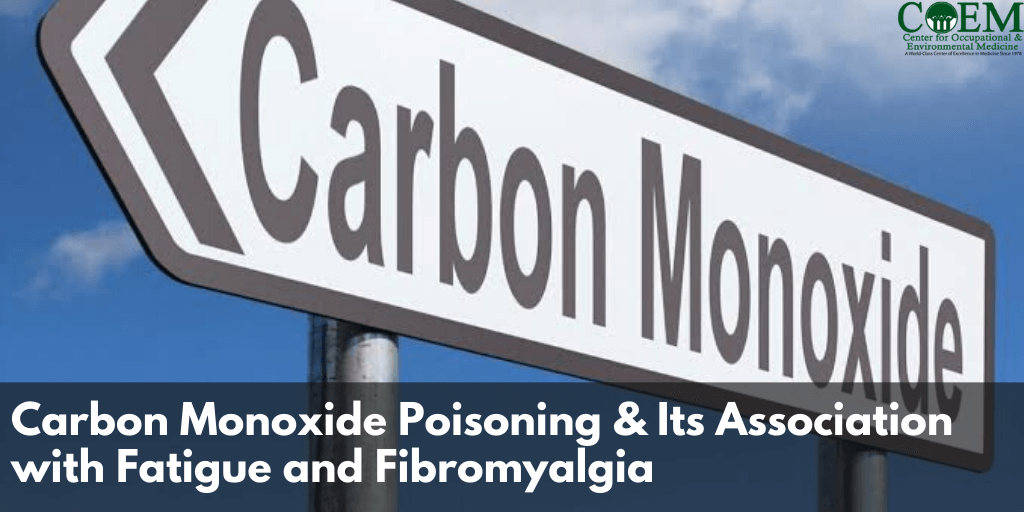 Carbon Monoxide Poisoning & Its Association with Fatigue and Fibromyalgia